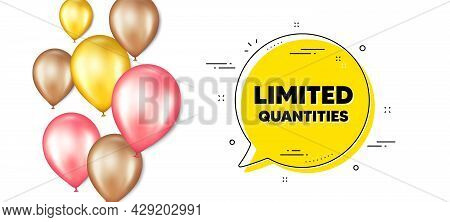 Limited Quantities Text. Balloons Promotion Banner With Chat Bubble. Special Offer Sign. Sale Promot