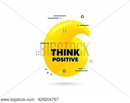 Think Positive Motivation Quote. Yellow 3d Quotation Bubble. Motivational Slogan. Inspiration Messag