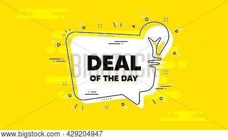 Deal Of The Day Text. Idea Yellow Chat Bubble Banner. Special Offer Price Sign. Advertising Discount