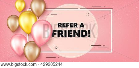 Refer A Friend Text. Balloons Frame Promotion Banner. Referral Program Sign. Advertising Reference S