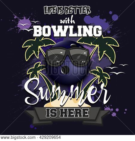 Life Is Better With Bowling. Summer Is Here