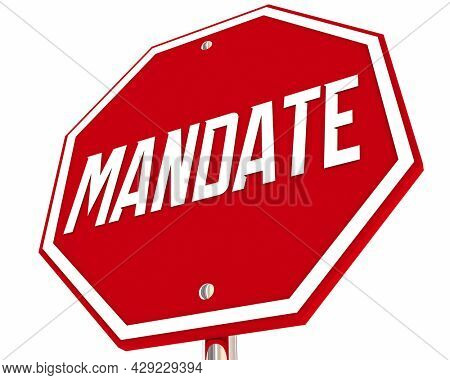Stop Mandate Sign Rule Regulation Government Control Dictate 3d Illustration