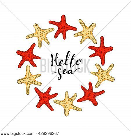 Round Frame Made Of Starfish. Red And Yellow Starfish. Hello Sea Card. Lettering For T-shirt Print.