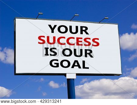 Your Success Is Our Goal Symbol. Words 'your Success Is Our Goal' On White Billboard. Beautiful Blue