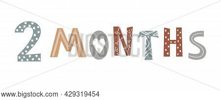 Two Month Baby Lettering In Scandinavian Style. Newborn Age Marker, Photo Shoot Nursery Print, Month