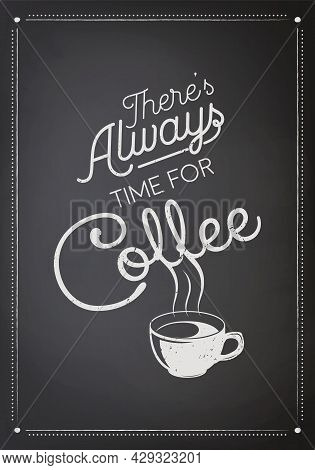 There Is Always Time For Coffee. Vector Black Chalkboard With Typography Quote, Phrase About Coffee.