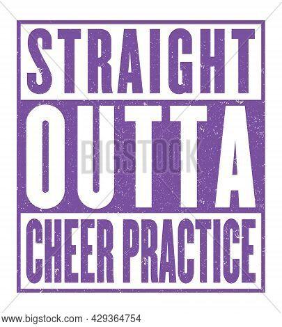 Straight Outta Cheer Practice - Cheer Practice T-shirt, Poster, Sticker Design For Cheerleader.