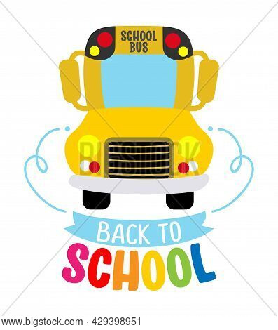 Back To School With Childish Yellow School Bus - Typography Design. Good For Clothes, Gift Sets, Pho