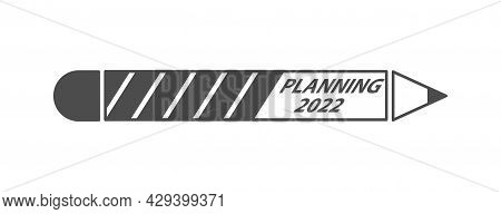 Flat Icon With A Pencil And The Inscription Planning 2022. New Year 2022 With Simulated Loading, Bus