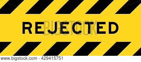 Yellow And Black Color With Line Striped Label Banner With Word Rejected