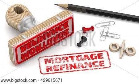 Mortgage Refinance. The Stamp And An Imprint. Wooden Stamp And Red Imprint Mortgage Refinance On Whi