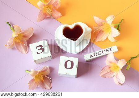 Calendar For August 30 :the Name Of The Month Of August In English, Cubes With The Number 30, A Cup
