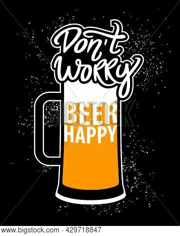 Dont Worry Beer Happy. Vector Concept With Beer Mug. Vintage Dark Poster. Funky Quote. Slogan For Pr