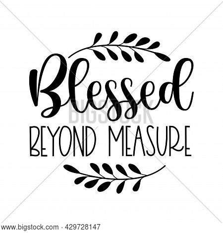 Blessed Beyond Measure -faith Quote Vector Typography.
