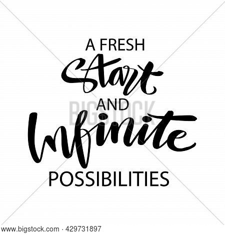 A Fresh Start And Infinite Possible Hand Lettering. Motivational Quote.