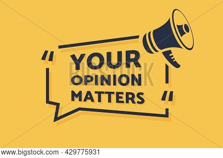 Your Opinion Matters Symbol. Survey Or Feedback Sign. Vector. Advertising Web Banner, Offer. Communi