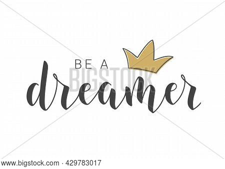 Vector Illustration. Handwritten Lettering Of Be A Dreamer. Template For Banner, Greeting Card, Post