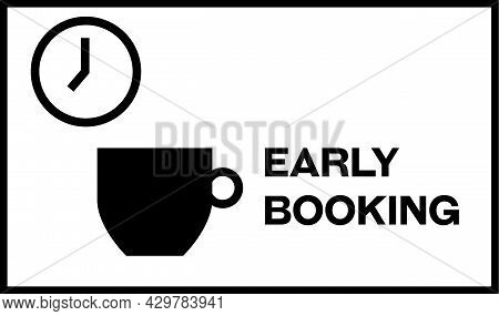 Early Booking Graphic Sign With Clock Showing Early Hours And Cup Of Coffee. Words Early Booking Nex