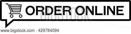 Order Online Sign With Shopping Cart And Words Order Online, All Inside Of Speech Bubble.