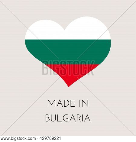 Heart Shaped Label With Bulgarian Flag. Made In Bulgaria Sticker. Factory, Manufacturing And Product