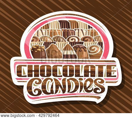 Vector Logo For Chocolate Candies, White Decorative Signboard With Illustration Of Different Chocola