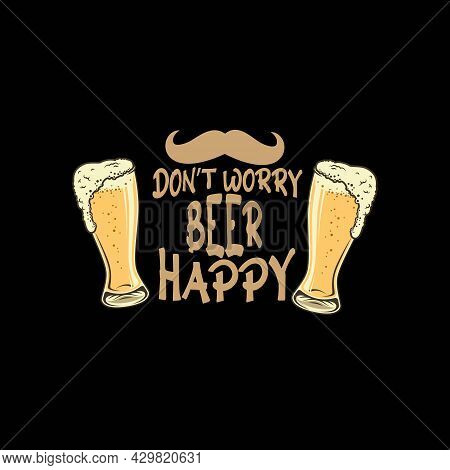 Don't Worry Beer Happy Social Media Poster Or T Shirt Template Design