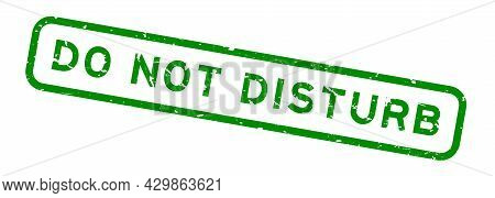 Grunge Green Do Not Disturb Word Square Rubber Seal Stamp On White Background