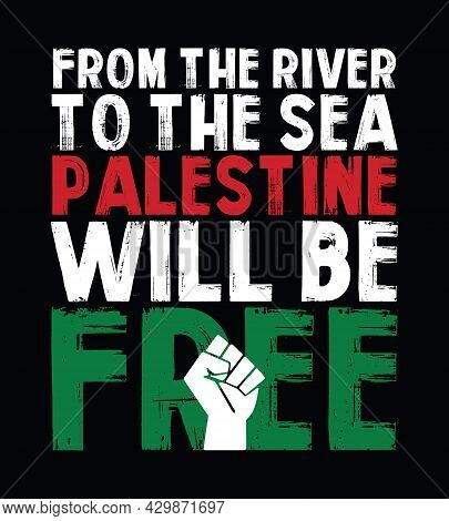 From The River To The Sea Palestine Will Be Free. Free Palestine Quote Design With Fist Vector. Desi