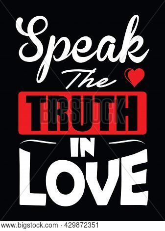 Inspirational Quote For Wall Poster, T-shirt Print Design. Speak The Truth In Love.