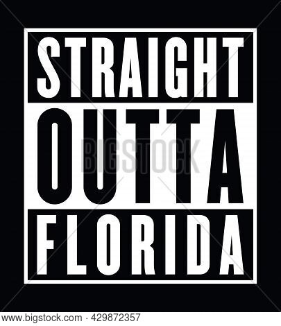 Straight Outta Florida. Designing Element For T-shirt, Banner, Poster Label Design.