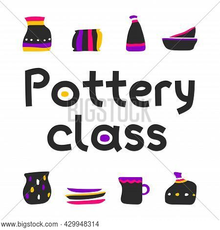 Vector Isolated Concept. Handmade Ceramic Earthenware And Text Pottery Class. Tableware Are Made In