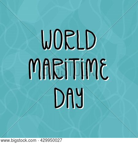 World Maritime Day Card Design. Clear Ocean Or Sea Water Background With Hand Lettering.