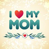 Watercolor Flower Happy Mother's Day Card! I love MY mom! poster