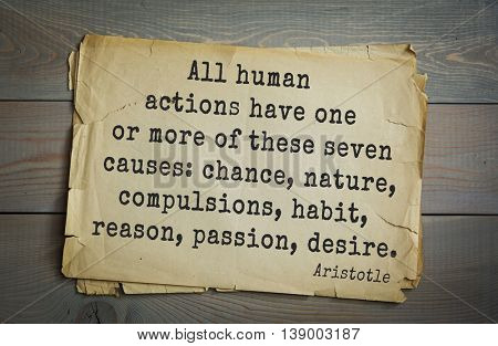 Ancient greek philosopher Aristotle quote. All human actions have one or more of these seven causes: chance, nature, compulsions, habit, reason, passion, desire.