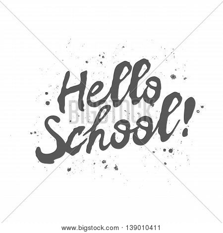 Quote Hello School! The trend calligraphy. Vector illustration on white background. Excellent gift card. Elements for design.