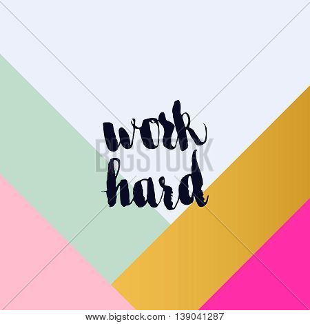 Typographic handwritten phrase on minimal geometric background. Lettering for t-shirt, creative card, poster, cover. Work hard