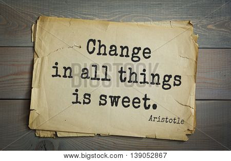 Ancient greek philosopher Aristotle quote.  Change in all things is sweet.