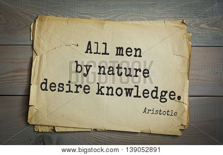 Ancient greek philosopher Aristotle quote.  All men by nature desire knowledge.