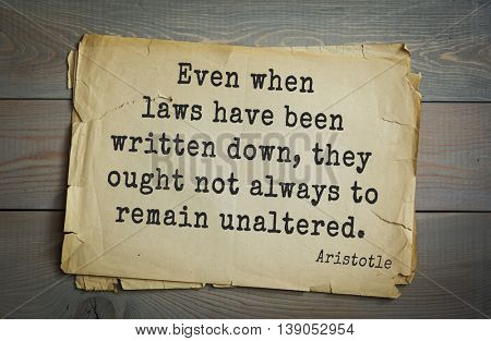 Ancient greek philosopher Aristotle quote.  Even when laws have been written down, they ought not always to remain unaltered.