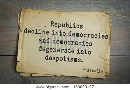 Ancient greek philosopher Aristotle quote.  Republics decline into democracies and democracies degenerate into despotisms.