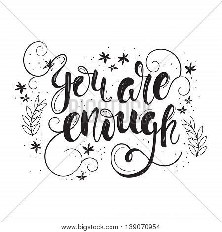 You are enough. Vector motivation and inspirational quote. Hand lettering. Typographical element for your design. Can be used as a print on T-shirts for posters and cards.