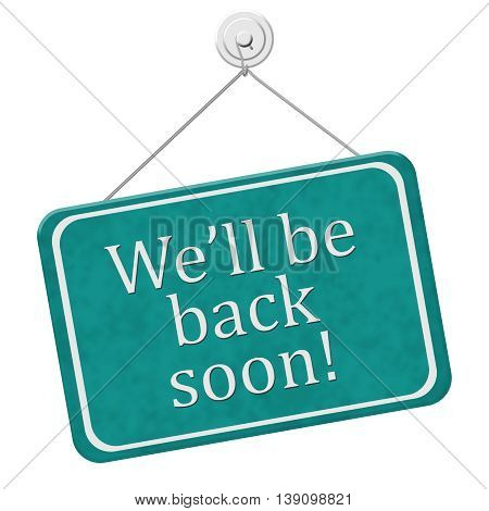 We'll Be Back Soon Sign A red and white sign with the words We'll Be Back Soon isolated on a white background, 3D Illustration