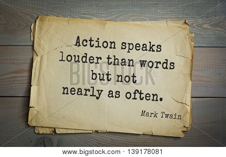 American writer Mark Twain (1835-1910) quote. Action speaks louder than words but not nearly as often.