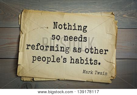 American writer Mark Twain (1835-1910) quote. Nothing so needs reforming as other people's habits.