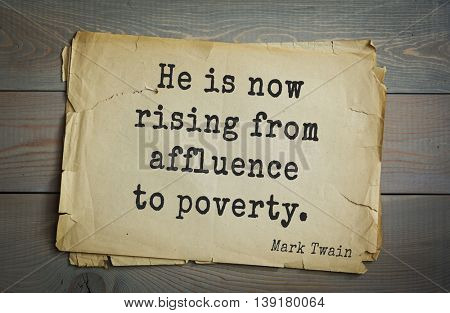 American writer Mark Twain (1835-1910) quote. He is now rising from affluence to poverty.