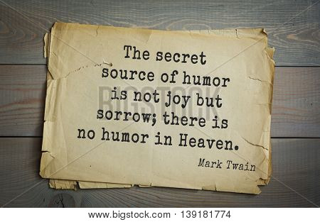 American writer Mark Twain (1835-1910) quote. The secret source of humor is not joy but sorrow; there is no humor in Heaven.