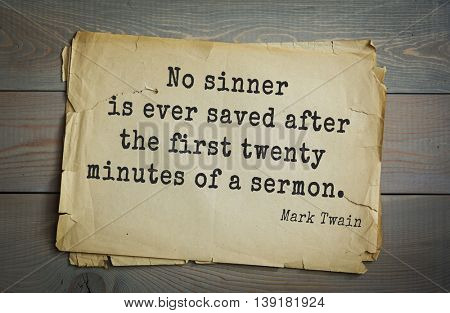 American writer Mark Twain (1835-1910) quote.  No sinner is ever saved after the first twenty minutes of a sermon.