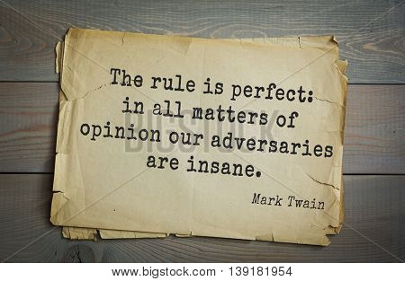 American writer Mark Twain (1835-1910) quote. The rule is perfect: in all matters of opinion our adversaries are insane.