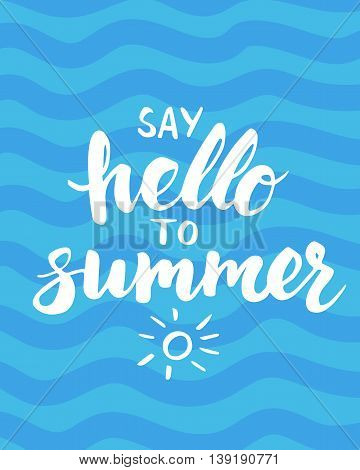 Summer card with hand drawn brush lettering. Say hello to summer text. Summer background with calligraphic design elements, vector illustration. Beach holidays summer poster.