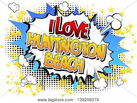 I Love Huntington Beach - Comic book style word.